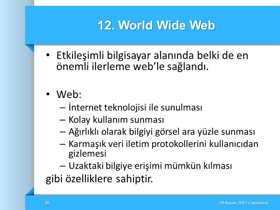 12. World Wide Web Etkileşimli bilgisayar alanında belki de en önemli ilerleme web'le sağlandı. Web: