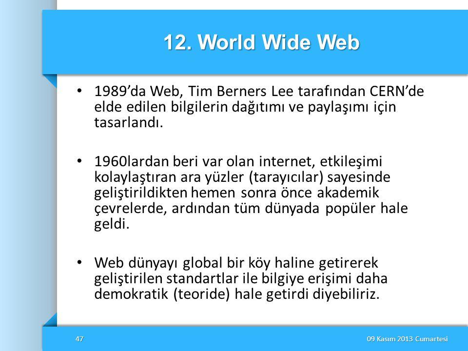 12. World Wide Web 1989'da Web, Tim Berners Lee tarafından CERN'de elde edilen bilgilerin dağıtımı ve paylaşımı için tasarlandı.