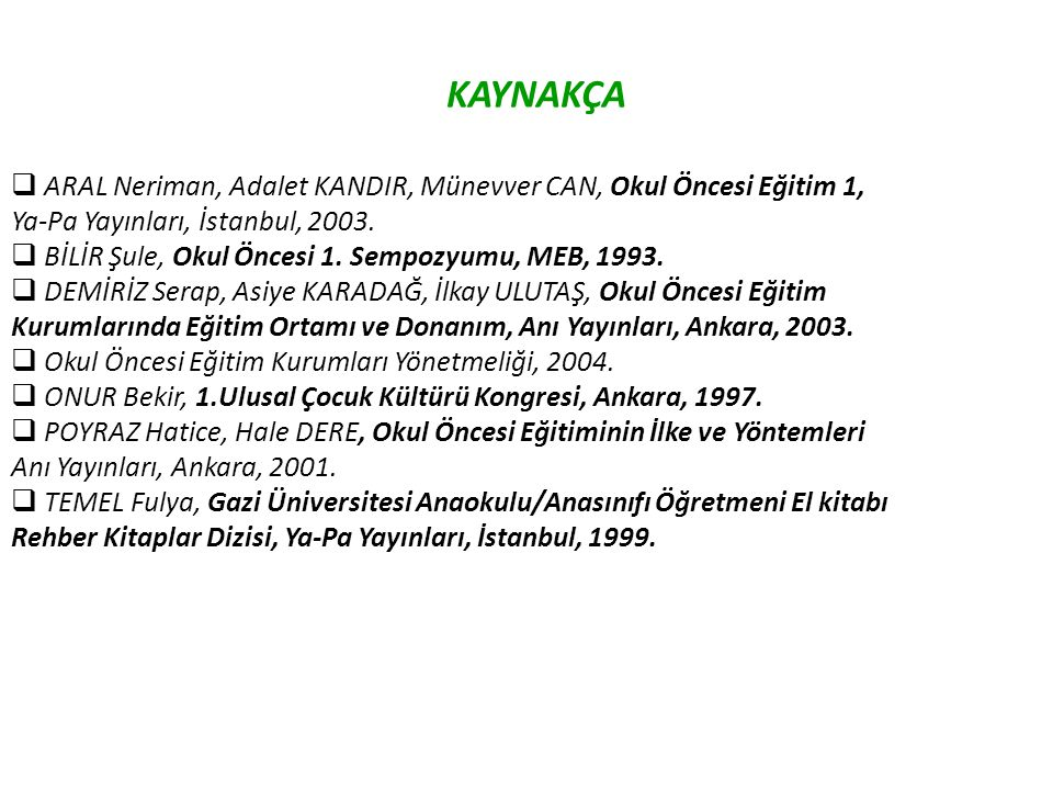 KAYNAKÇA ARAL Neriman, Adalet KANDIR, Münevver CAN, Okul Öncesi Eğitim 1, Ya-Pa Yayınları, İstanbul, 2003.