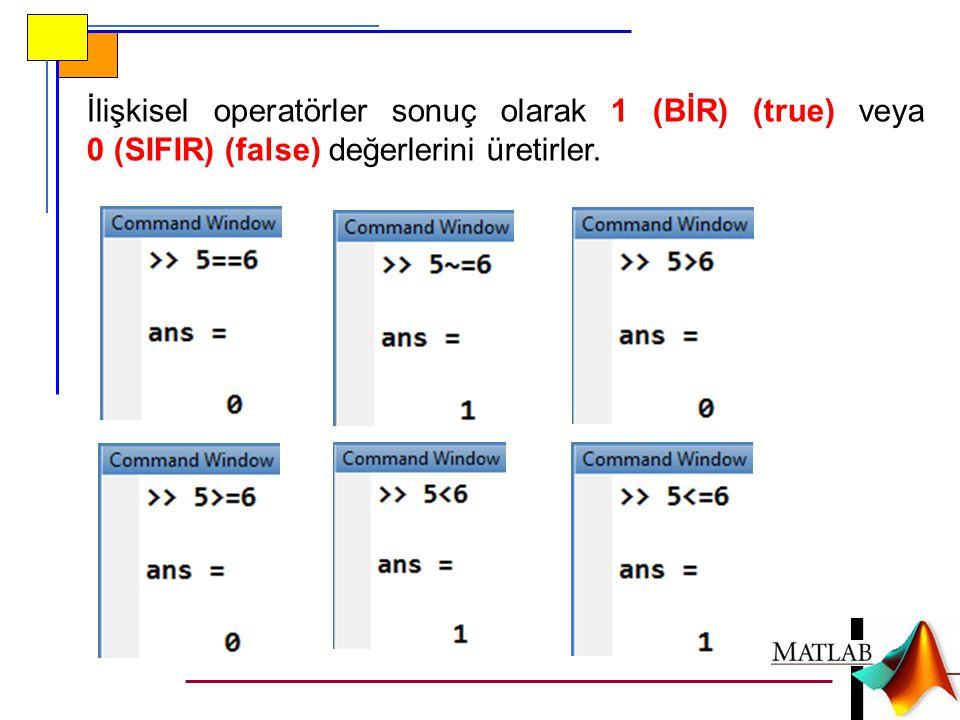 İlişkisel operatörler sonuç olarak 1 (BİR) (true) veya 0 (SIFIR) (false) değerlerini üretirler.