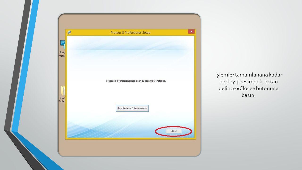 İşlemler tamamlanana kadar bekleyip resimdeki ekran gelince «Close» butonuna basın.