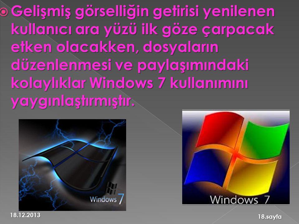 Gelişmiş görselliğin getirisi yenilenen kullanıcı ara yüzü ilk göze çarpacak etken olacakken, dosyaların düzenlenmesi ve paylaşımındaki kolaylıklar Windows 7 kullanımını yaygınlaştırmıştır.