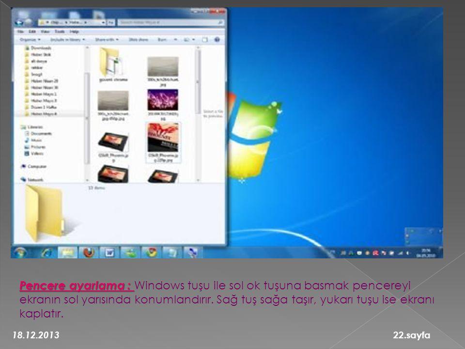 Pencere ayarlama : Windows tuşu ile sol ok tuşuna basmak pencereyi ekranın sol yarısında konumlandırır. Sağ tuş sağa taşır, yukarı tuşu ise ekranı kaplatır.