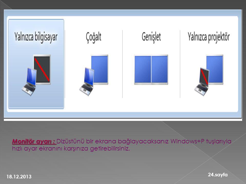 Monitör ayarı : Dizüstünü bir ekrana bağlayacaksanız Windows+P tuşlarıyla hızlı ayar ekranını karşınıza getirebilirsiniz.