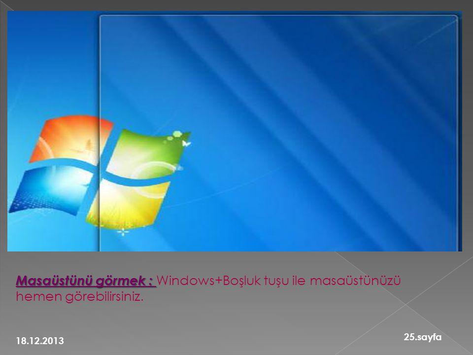 Masaüstünü görmek : Windows+Boşluk tuşu ile masaüstünüzü hemen görebilirsiniz.