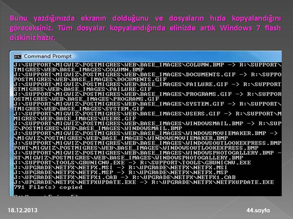 Bunu yazdığınızda ekranın dolduğunu ve dosyaların hızla kopyalandığını göreceksiniz. Tüm dosyalar kopyalandığında elinizde artık Windows 7 flash diskiniz hazır.