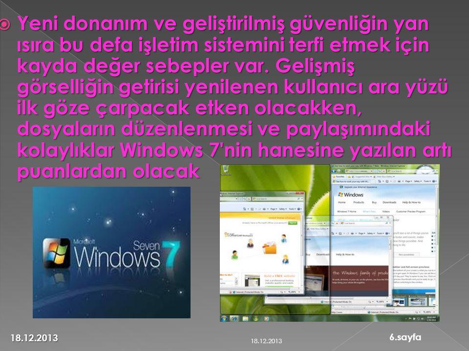 Yeni donanım ve geliştirilmiş güvenliğin yan ısıra bu defa işletim sistemini terfi etmek için kayda değer sebepler var. Gelişmiş görselliğin getirisi yenilenen kullanıcı ara yüzü ilk göze çarpacak etken olacakken, dosyaların düzenlenmesi ve paylaşımındaki kolaylıklar Windows 7 nin hanesine yazılan artı puanlardan olacak