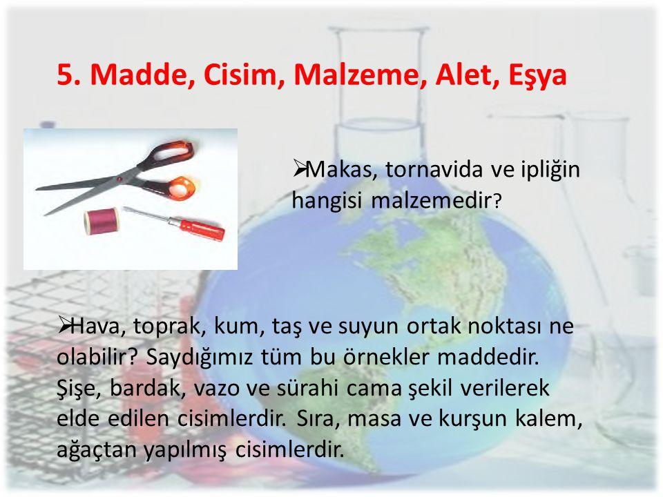 5. Madde, Cisim, Malzeme, Alet, Eşya