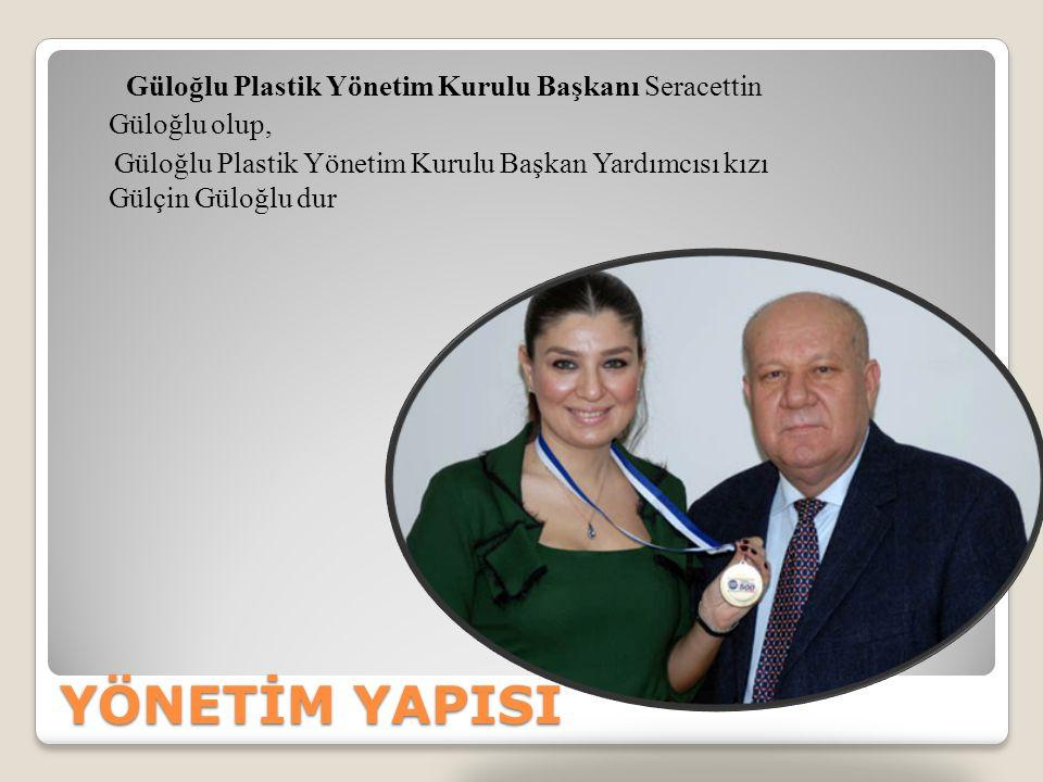 Güloğlu Plastik Yönetim Kurulu Başkanı Seracettin Güloğlu olup, Güloğlu Plastik Yönetim Kurulu Başkan Yardımcısı kızı Gülçin Güloğlu dur