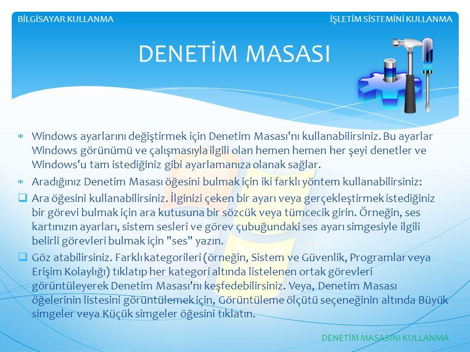 BİLGİSAYAR KULLANMA İŞLETİM SİSTEMİNİ KULLANMA. DENETİM MASASI.