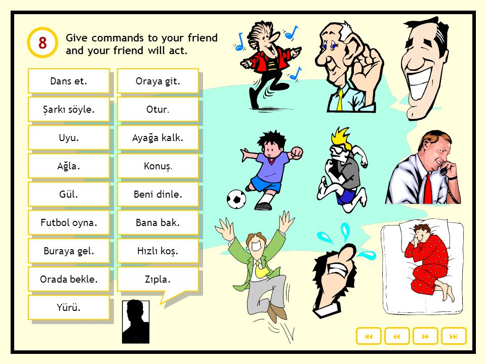8 Give commands to your friend and your friend will act. Dans et.