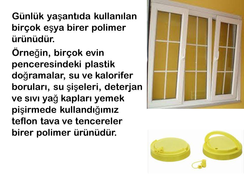 Günlük yaşantıda kullanılan birçok eşya birer polimer ürünüdür