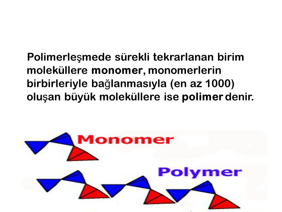 Polimerleşmede sürekli tekrarlanan birim moleküllere monomer, monomerlerin birbirleriyle bağlanmasıyla (en az 1000) oluşan büyük moleküllere ise polimer denir.