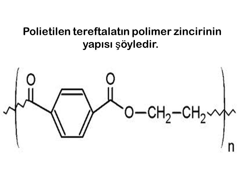 Polietilen tereftalatın polimer zincirinin yapısı şöyledir.