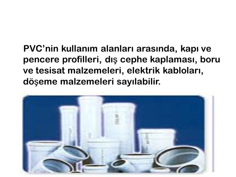 PVC'nin kullanım alanları arasında, kapı ve pencere profilleri, dış cephe kaplaması, boru ve tesisat malzemeleri, elektrik kabloları, döşeme malzemeleri sayılabilir.