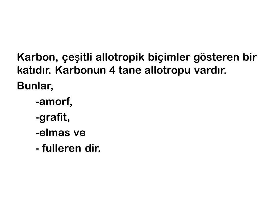 Karbon, çeşitli allotropik biçimler gösteren bir katıdır