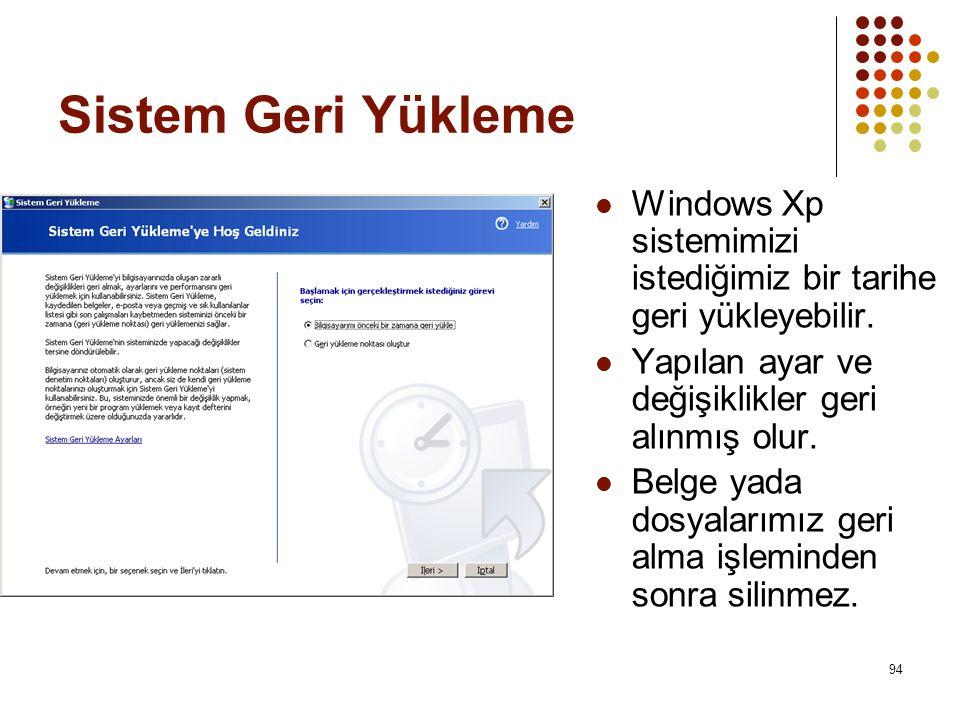 Sistem Geri Yükleme Windows Xp sistemimizi istediğimiz bir tarihe geri yükleyebilir. Yapılan ayar ve değişiklikler geri alınmış olur.