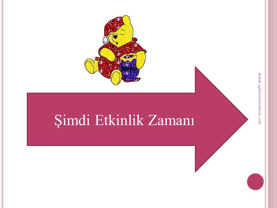 Şimdi Etkinlik Zamanı www.egitimcininadresi.com
