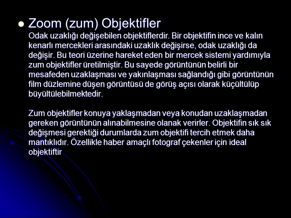 Zoom (zum) Objektifler Odak uzaklığı değişebilen objektiflerdir