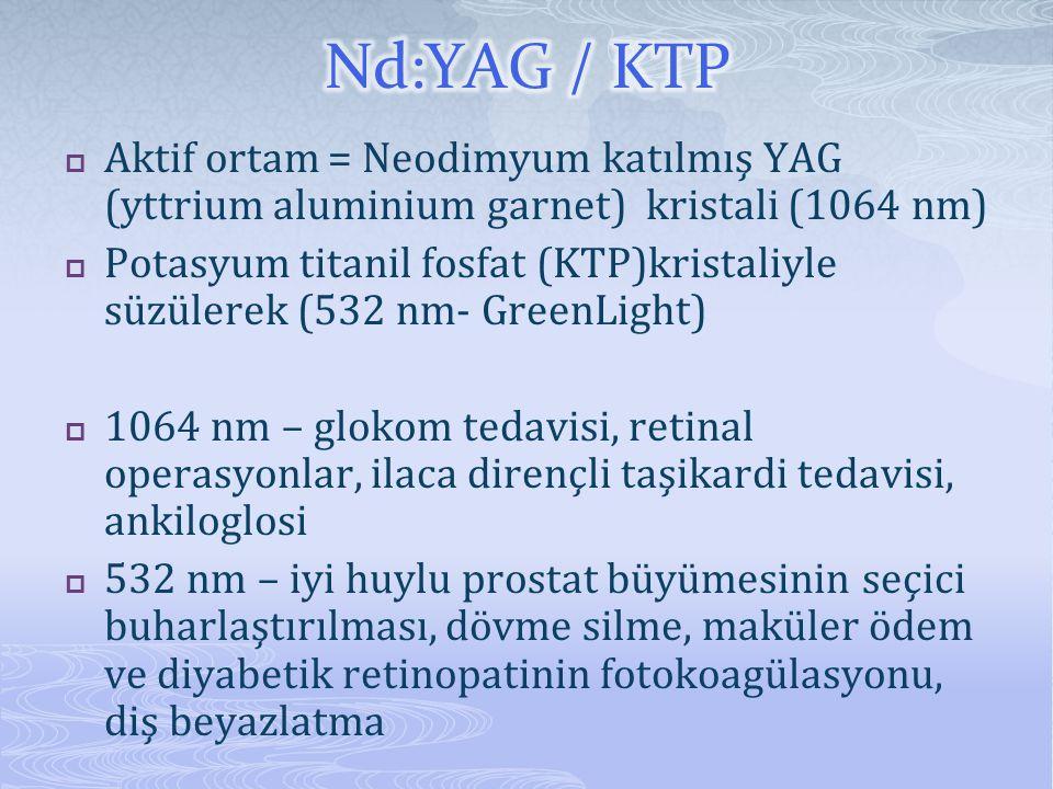 Nd:YAG / KTP Aktif ortam = Neodimyum katılmış YAG (yttrium aluminium garnet) kristali (1064 nm)