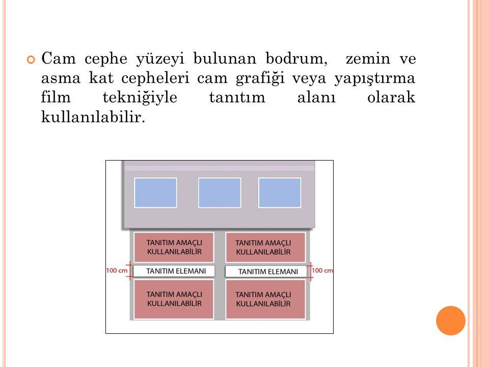 Cam cephe yüzeyi bulunan bodrum, zemin ve asma kat cepheleri cam grafiği veya yapıştırma film tekniğiyle tanıtım alanı olarak kullanılabilir.