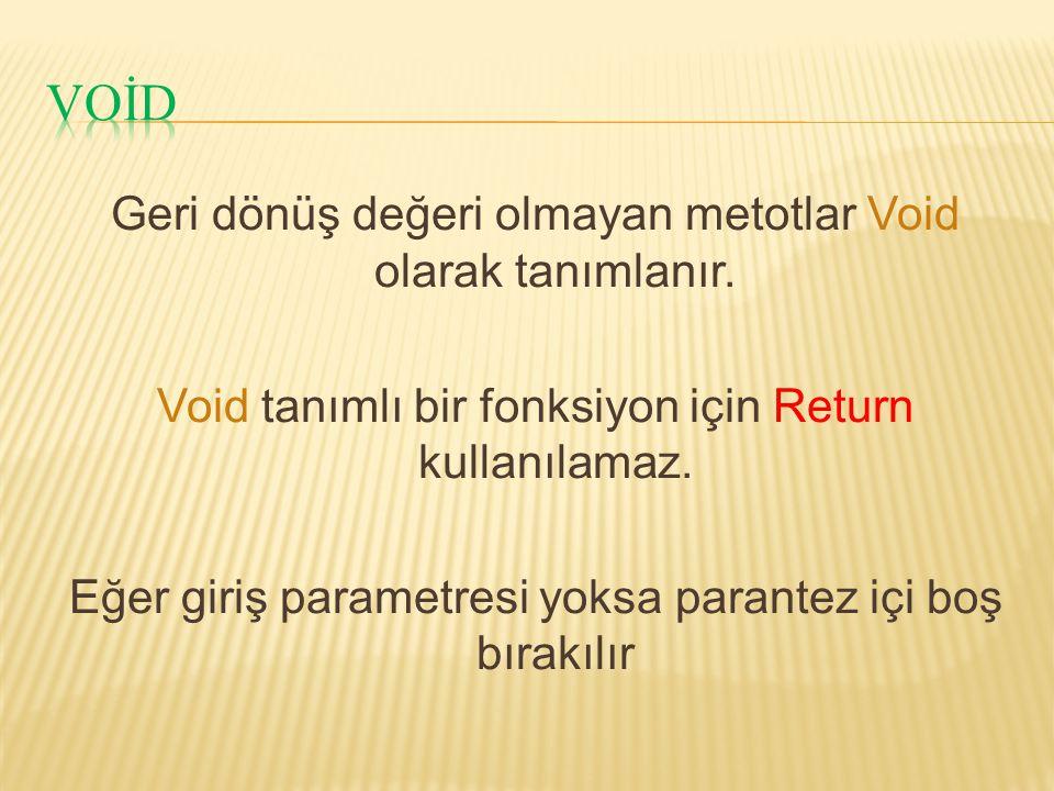 VOİD Geri dönüş değeri olmayan metotlar Void olarak tanımlanır.