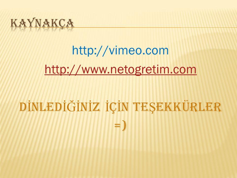 Kaynakça http://vimeo.com http://www.netogretim.com DİNLEDİĞİNİZ İÇİN TEŞEKKÜRLER =)