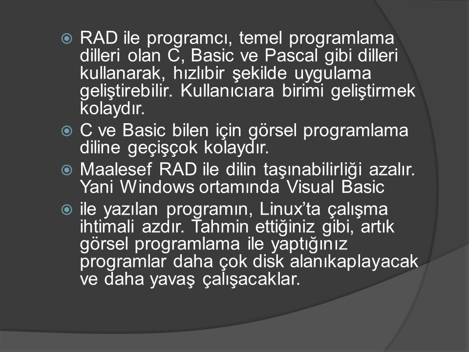 RAD ile programcı, temel programlama dilleri olan C, Basic ve Pascal gibi dilleri kullanarak, hızlıbir şekilde uygulama geliştirebilir. Kullanıcıara birimi geliştirmek kolaydır.