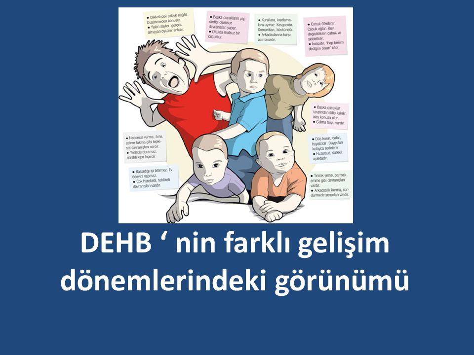 DEHB ' nin farklı gelişim dönemlerindeki görünümü