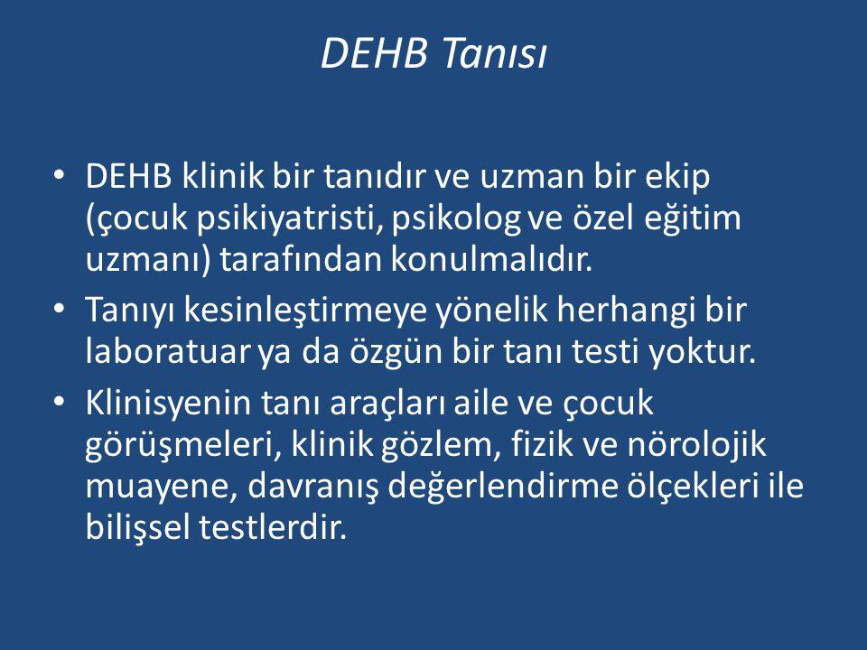DEHB Tanısı DEHB klinik bir tanıdır ve uzman bir ekip (çocuk psikiyatristi, psikolog ve özel eğitim uzmanı) tarafından konulmalıdır.