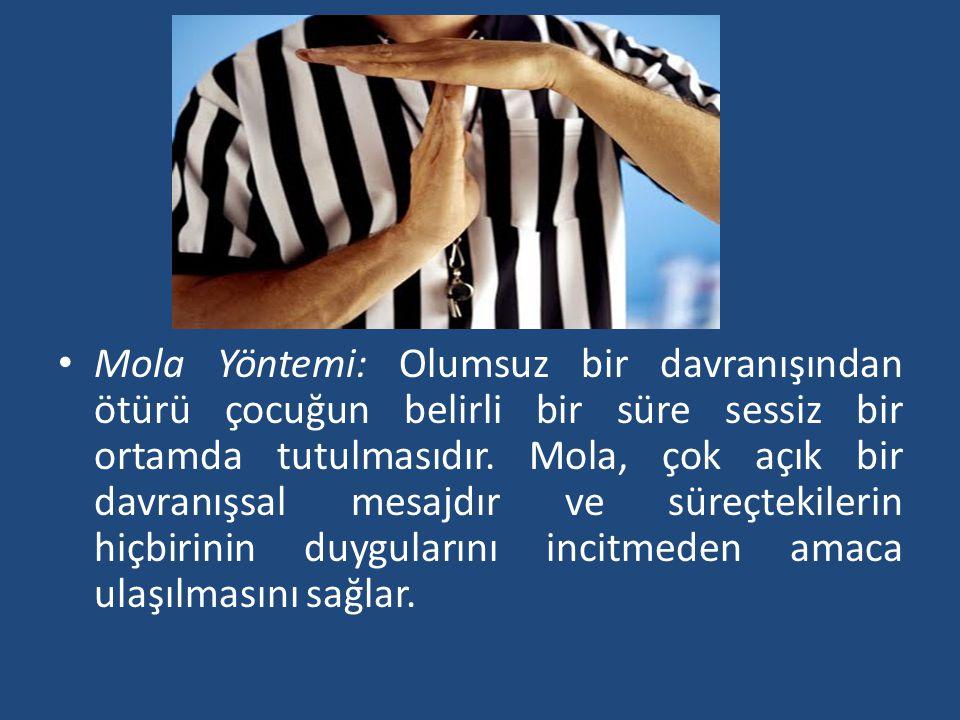 Mola Yöntemi: Olumsuz bir davranışından ötürü çocuğun belirli bir süre sessiz bir ortamda tutulmasıdır.