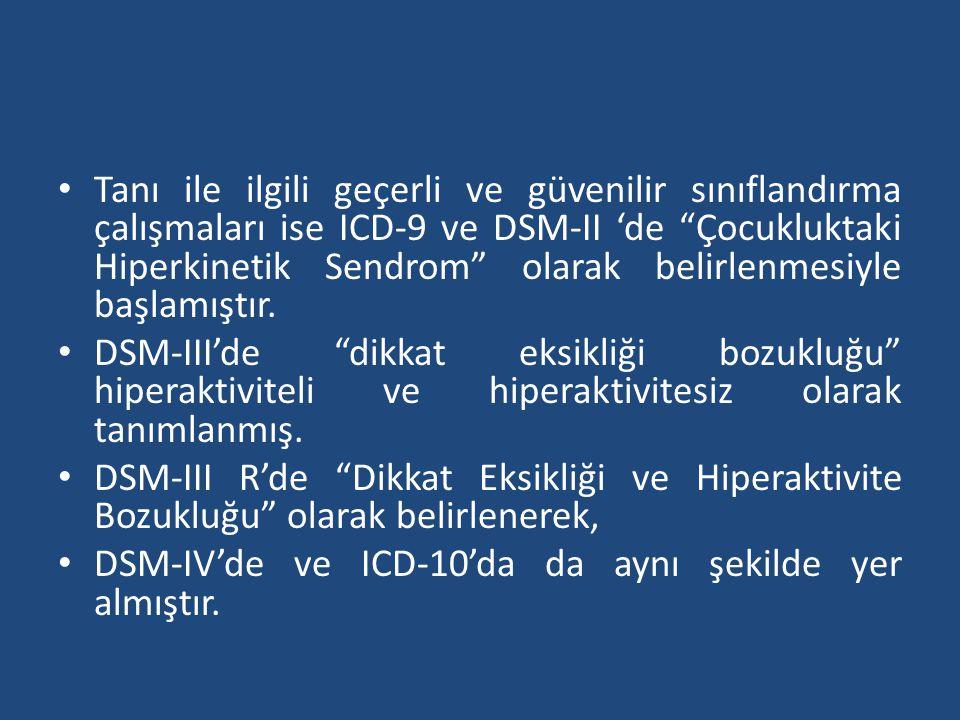 Tanı ile ilgili geçerli ve güvenilir sınıflandırma çalışmaları ise ICD-9 ve DSM-II 'de Çocukluktaki Hiperkinetik Sendrom olarak belirlenmesiyle başlamıştır.