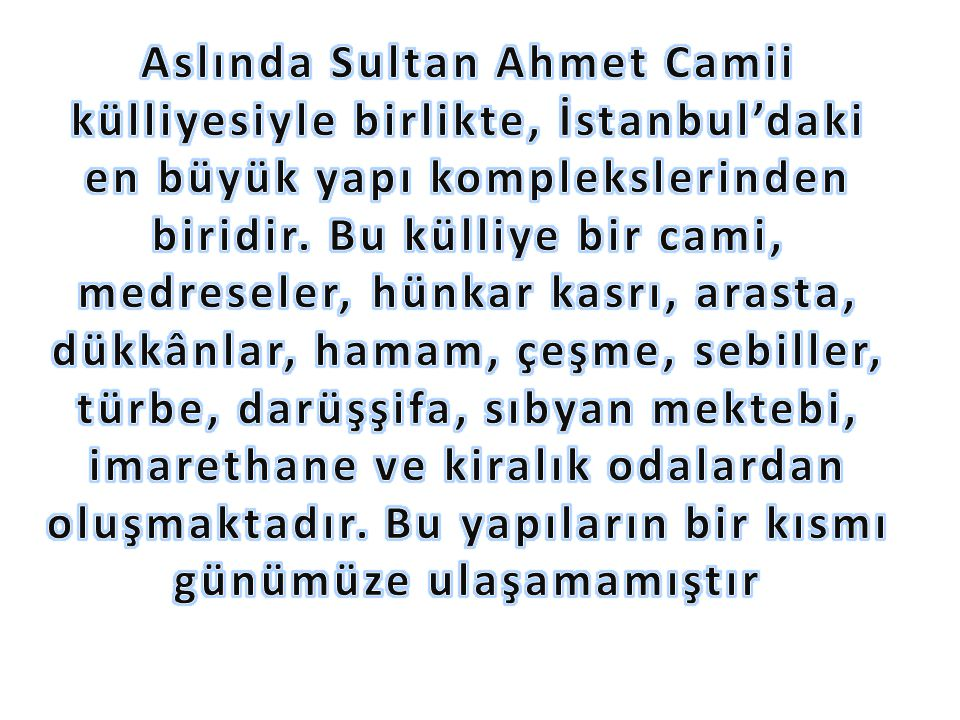 Aslında Sultan Ahmet Camii külliyesiyle birlikte, İstanbul'daki en büyük yapı komplekslerinden biridir.