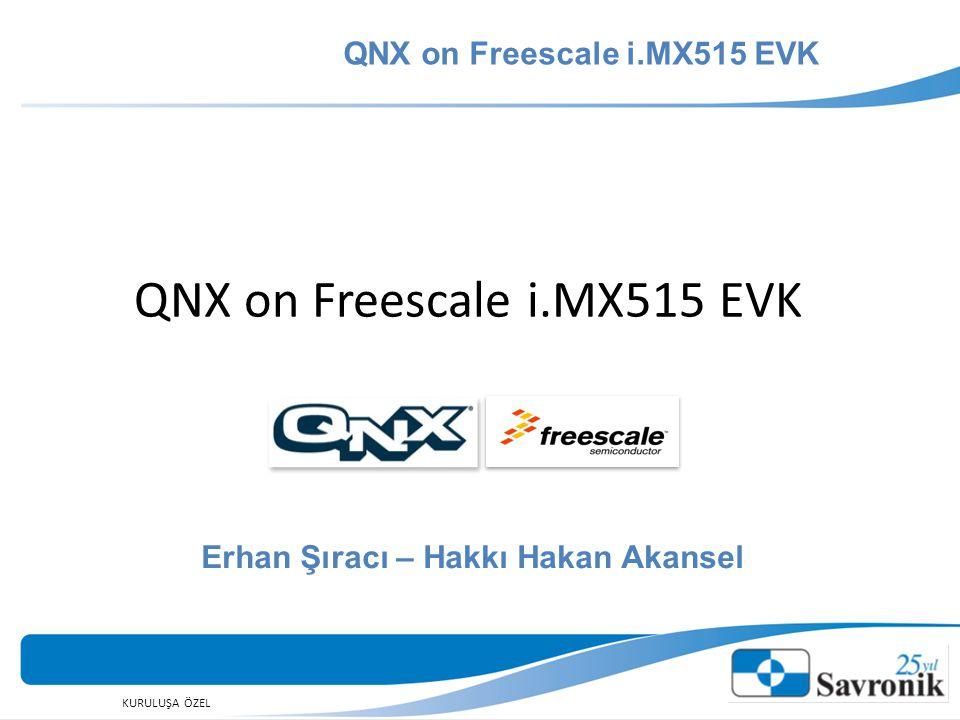 QNX on Freescale i.MX515 EVK Erhan Şıracı – Hakkı Hakan Akansel