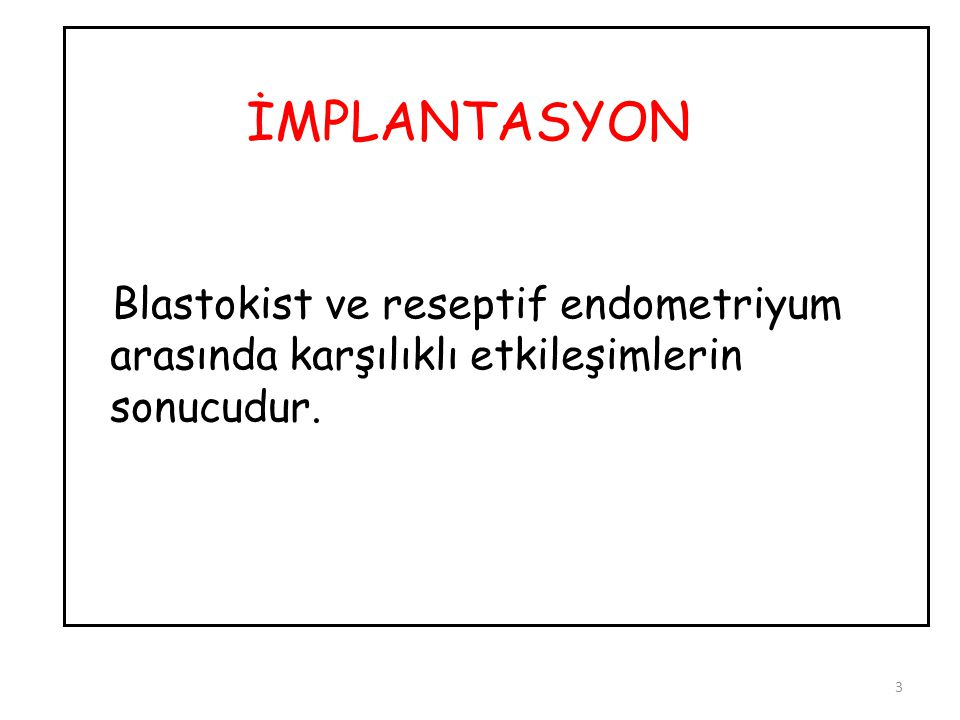 Blastokist ve reseptif endometriyum arasında karşılıklı etkileşimlerin sonucudur.