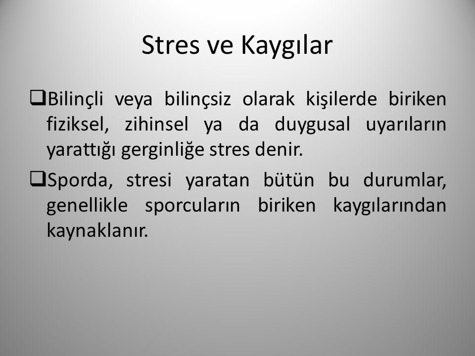 Stres ve Kaygılar Bilinçli veya bilinçsiz olarak kişilerde biriken fiziksel, zihinsel ya da duygusal uyarıların yarattığı gerginliğe stres denir.