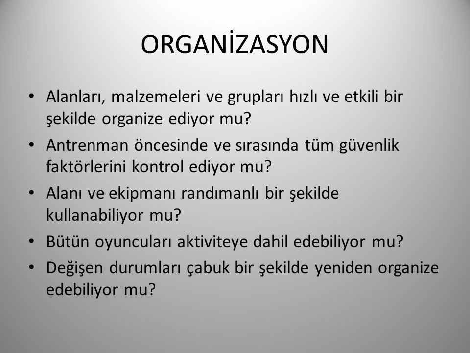 ORGANİZASYON Alanları, malzemeleri ve grupları hızlı ve etkili bir şekilde organize ediyor mu