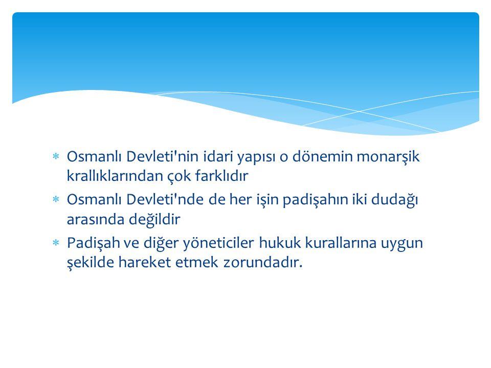 Osmanlı Devleti nin idari yapısı o dönemin monarşik krallıklarından çok farklıdır