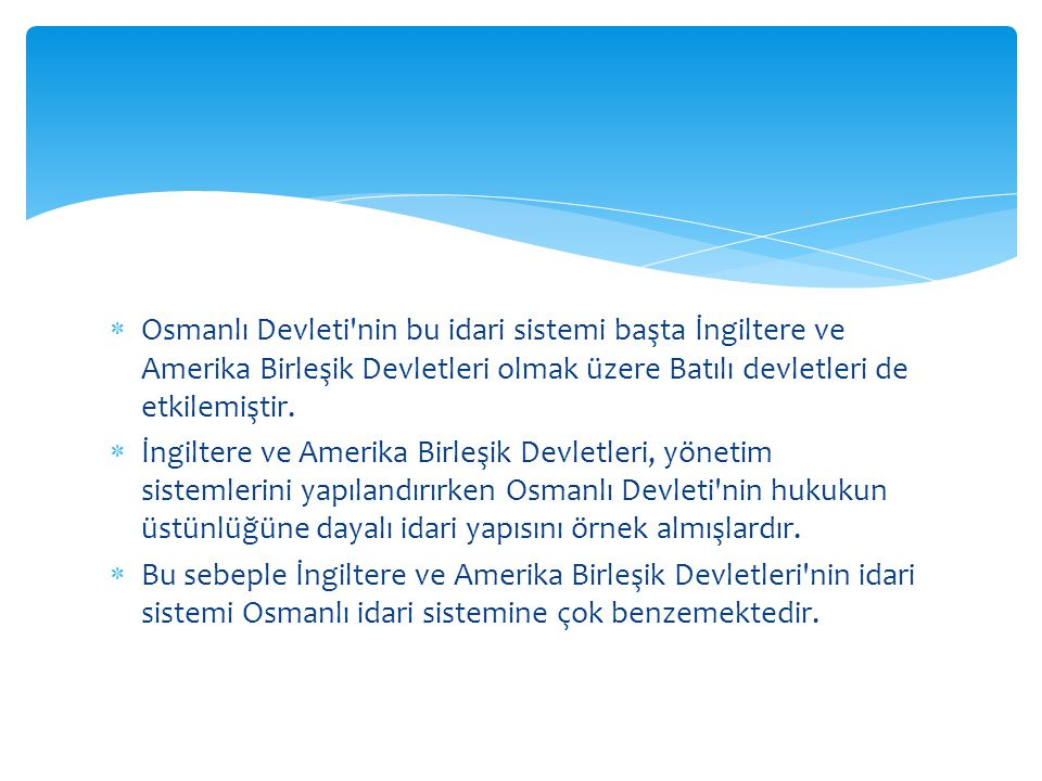 Osmanlı Devleti nin bu idari sistemi başta İngiltere ve Amerika Birleşik Devletleri olmak üzere Batılı devletleri de etkilemiştir.