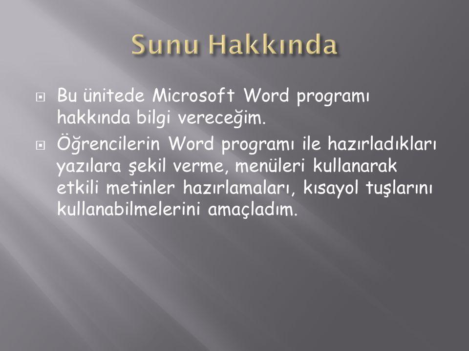 Sunu Hakkında Bu ünitede Microsoft Word programı hakkında bilgi vereceğim.