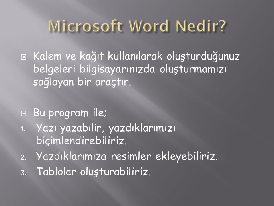 Microsoft Word Nedir Kalem ve kağıt kullanılarak oluşturduğunuz belgeleri bilgisayarınızda oluşturmamızı sağlayan bir araçtır.