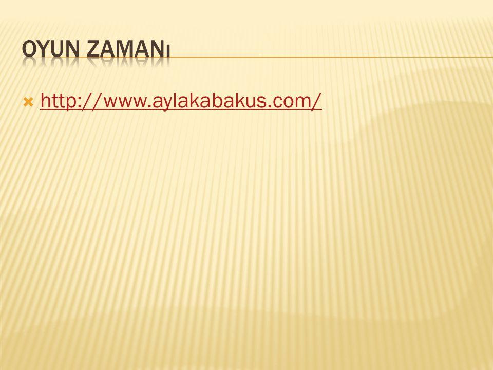 Oyun zamanı http://www.aylakabakus.com/