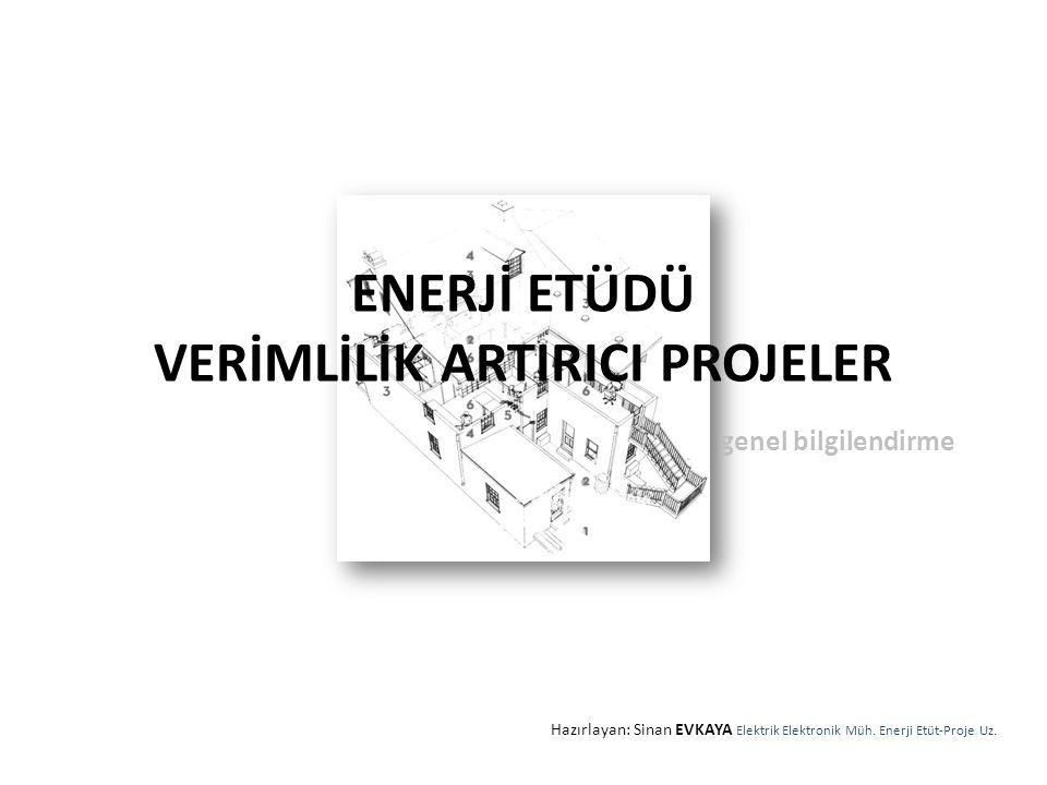 ENERJİ ETÜDÜ VERİMLİLİK ARTIRICI PROJELER genel bilgilendirme