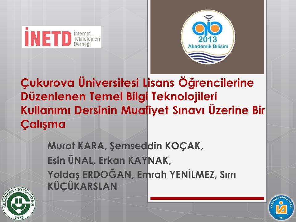 Çukurova Üniversitesi Lisans Öğrencilerine Düzenlenen Temel Bilgi Teknolojileri Kullanımı Dersinin Muafiyet Sınavı Üzerine Bir Çalışma
