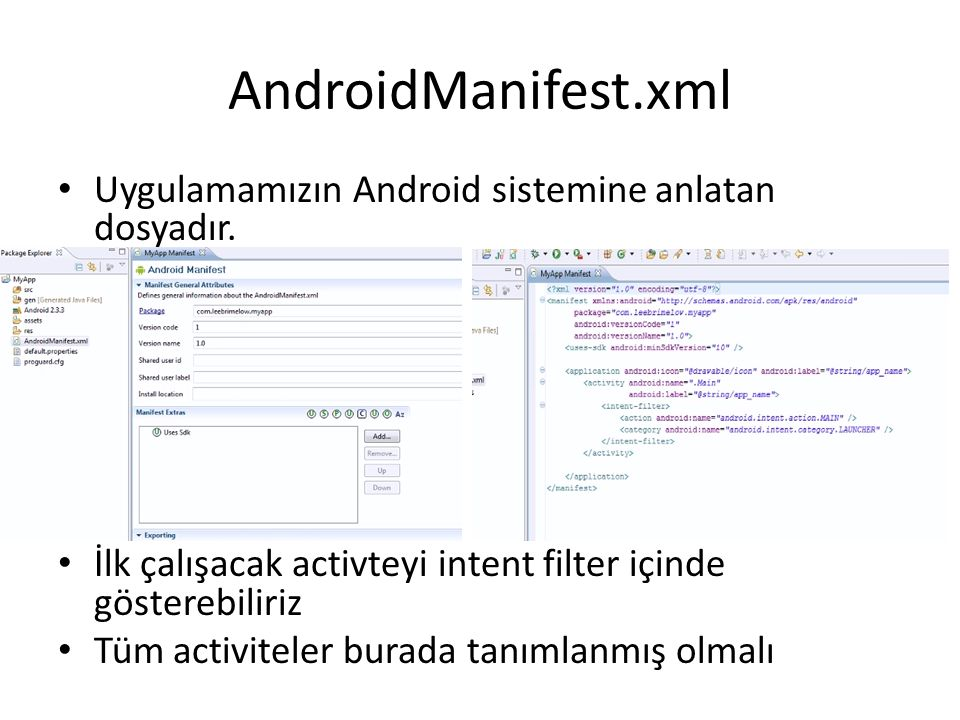 AndroidManifest.xml Uygulamamızın Android sistemine anlatan dosyadır.