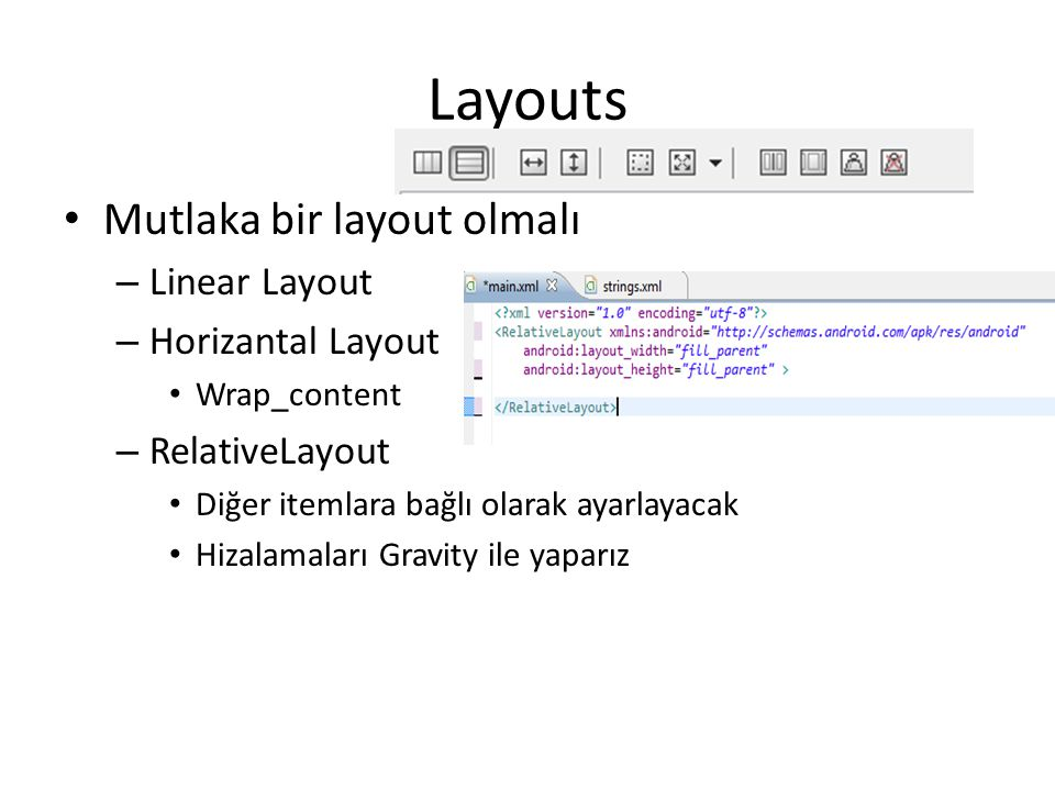 Layouts Mutlaka bir layout olmalı Linear Layout Horizantal Layout