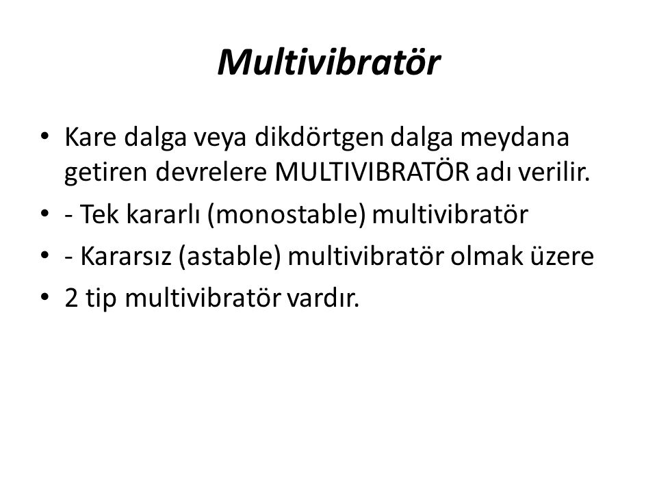 Multivibratör Kare dalga veya dikdörtgen dalga meydana getiren devrelere MULTIVIBRATÖR adı verilir.