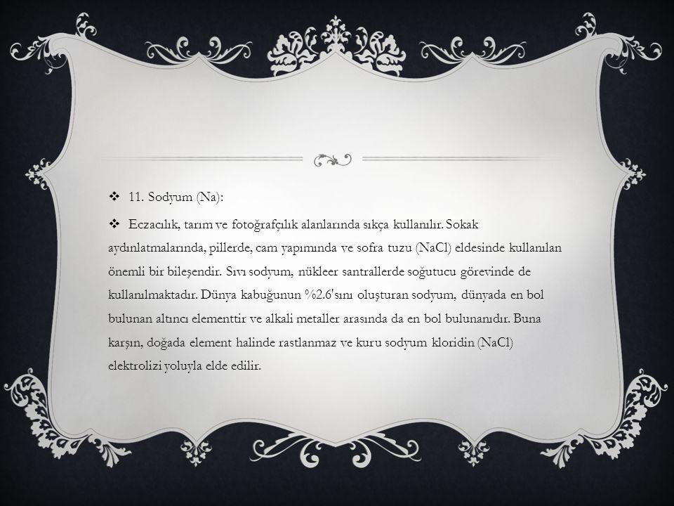 11. Sodyum (Na):