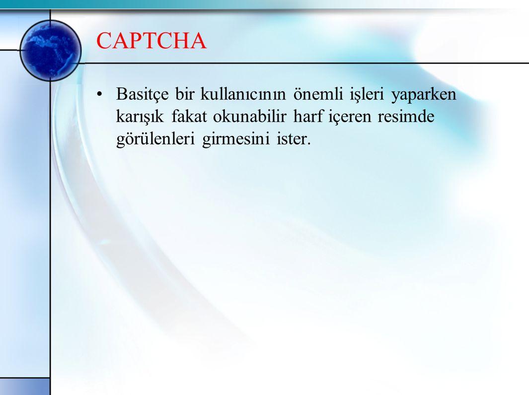 CAPTCHA Basitçe bir kullanıcının önemli işleri yaparken karışık fakat okunabilir harf içeren resimde görülenleri girmesini ister.