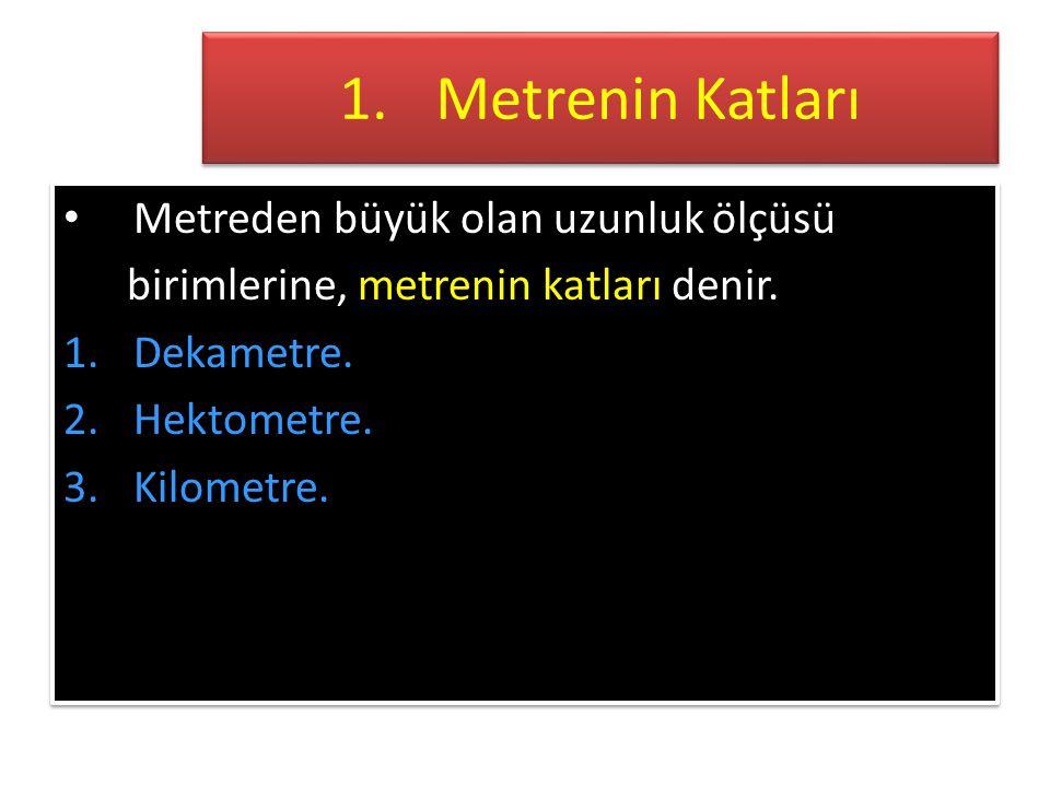 Metrenin Katları Metreden büyük olan uzunluk ölçüsü